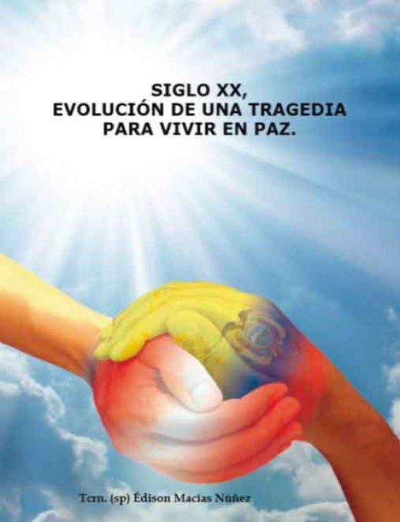 Siglo XX Evolución de una tragedia para vivir la paz